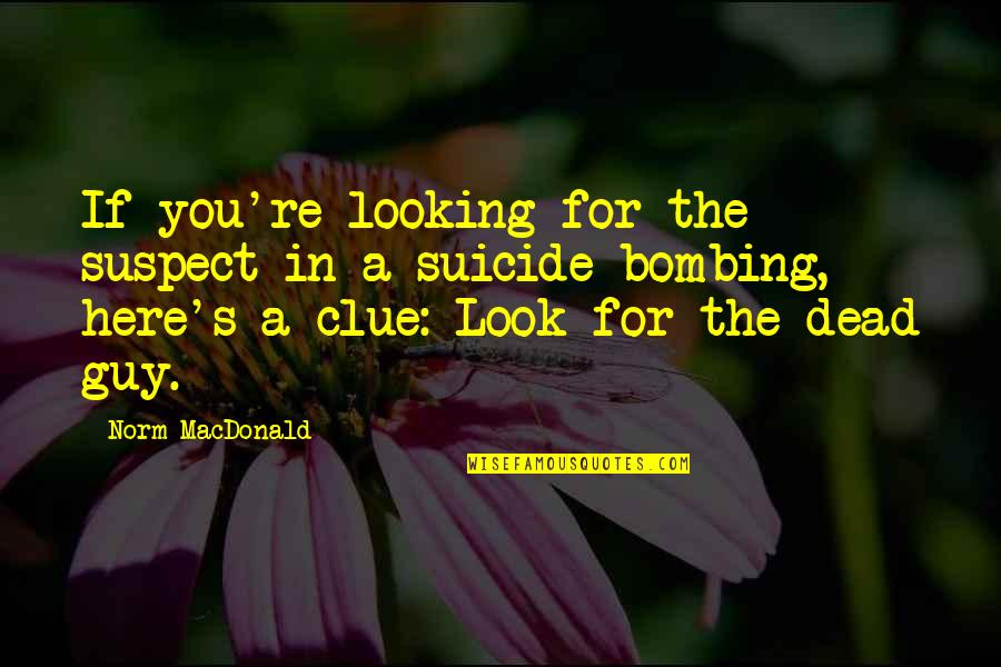 Magical Birthday Quotes By Norm MacDonald: If you're looking for the suspect in a