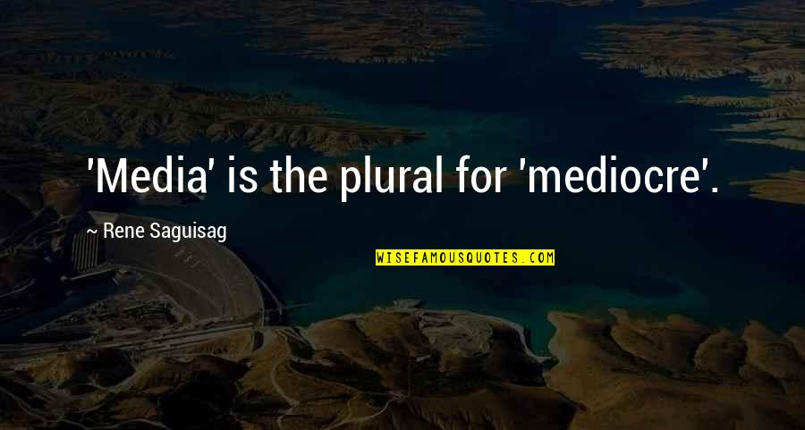 Magical Birthday Quotes By Rene Saguisag: 'Media' is the plural for 'mediocre'.