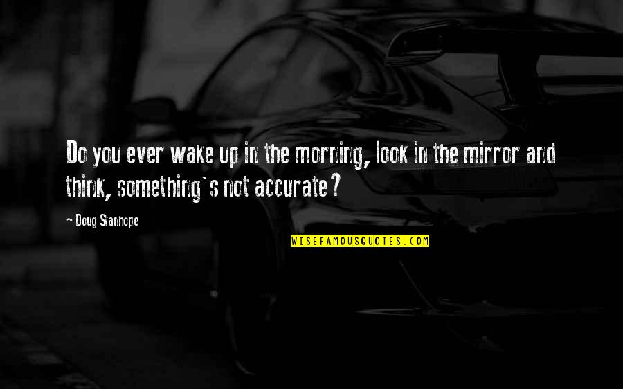 Magician's Elephant Quotes By Doug Stanhope: Do you ever wake up in the morning,