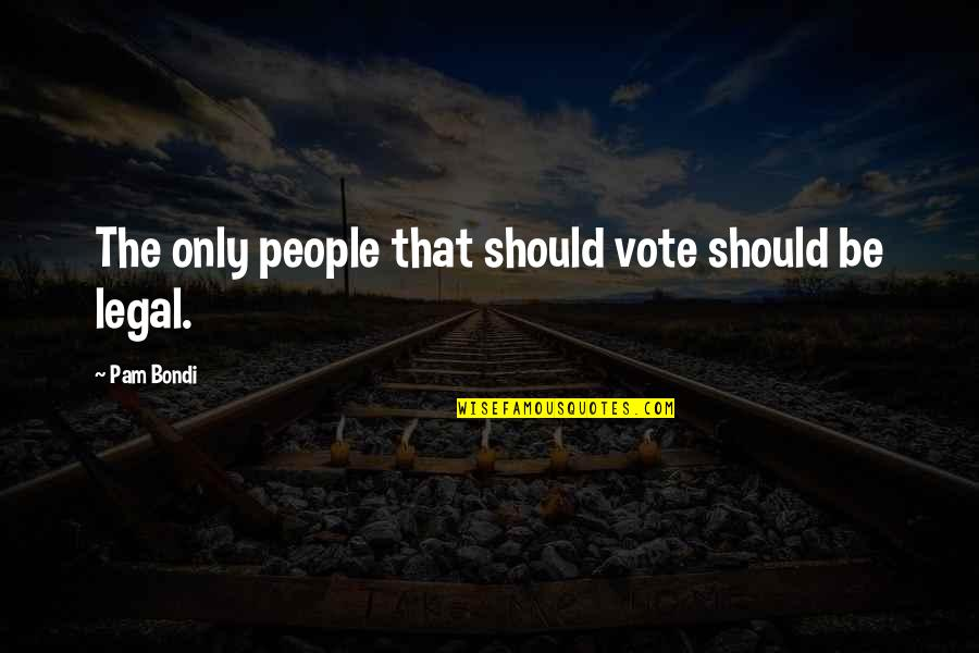 Magician's Elephant Quotes By Pam Bondi: The only people that should vote should be