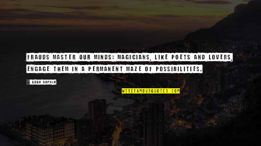 Magicians Quotes By Adam Gopnik: Frauds master our minds; magicians, like poets and