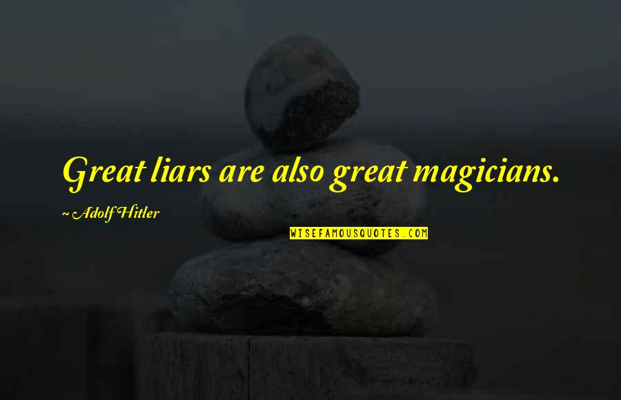 Magicians Quotes By Adolf Hitler: Great liars are also great magicians.