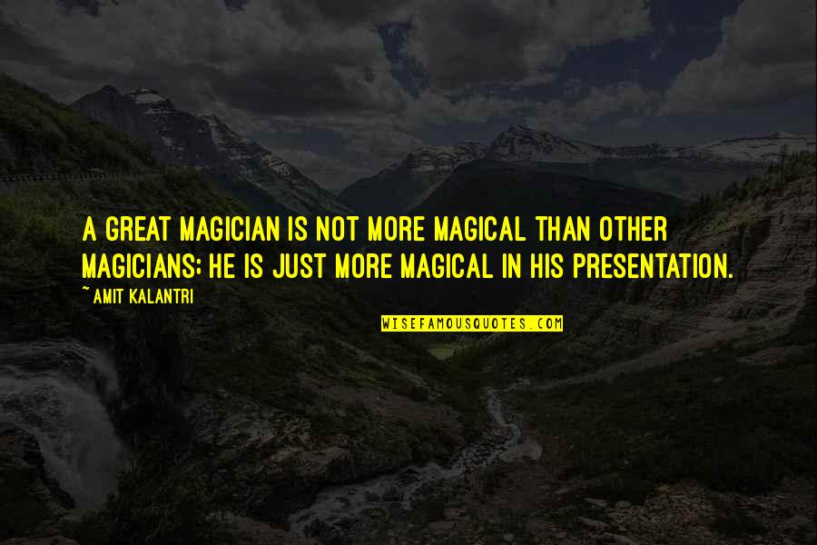 Magicians Quotes By Amit Kalantri: A great magician is not more magical than