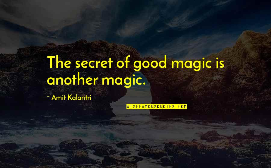 Magicians Quotes By Amit Kalantri: The secret of good magic is another magic.