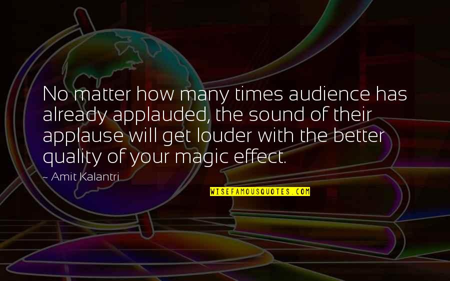 Magicians Quotes By Amit Kalantri: No matter how many times audience has already