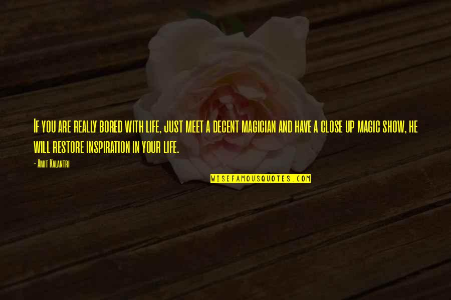 Magicians Quotes By Amit Kalantri: If you are really bored with life, just