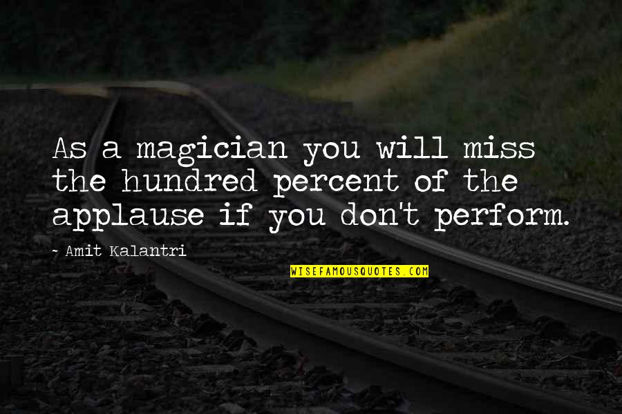 Magicians Quotes By Amit Kalantri: As a magician you will miss the hundred