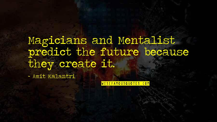 Magicians Quotes By Amit Kalantri: Magicians and Mentalist predict the future because they