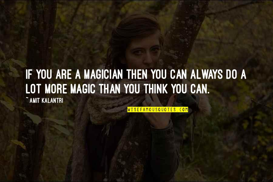 Magicians Quotes By Amit Kalantri: If you are a magician then you can