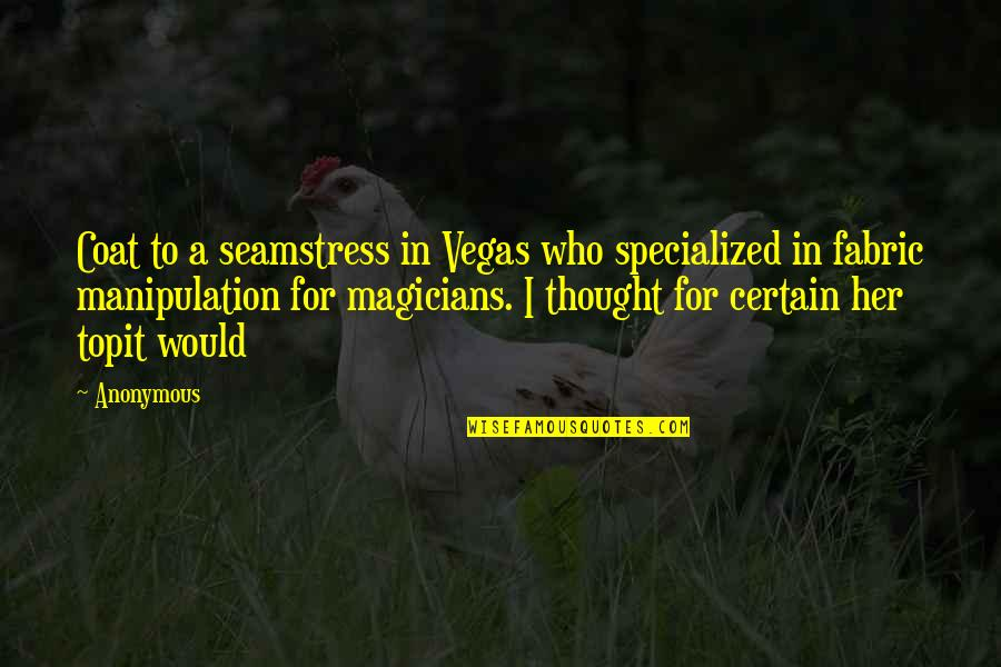 Magicians Quotes By Anonymous: Coat to a seamstress in Vegas who specialized