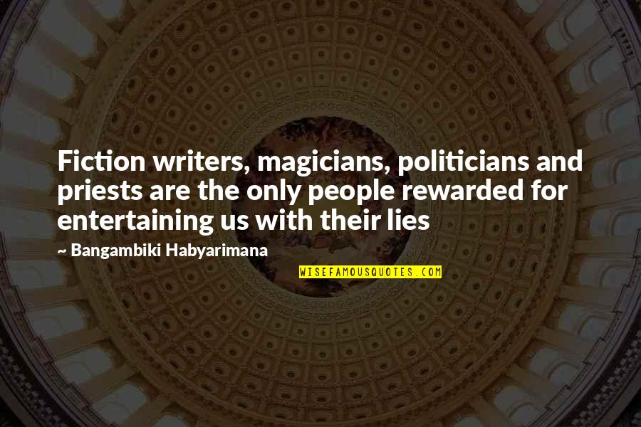 Magicians Quotes By Bangambiki Habyarimana: Fiction writers, magicians, politicians and priests are the