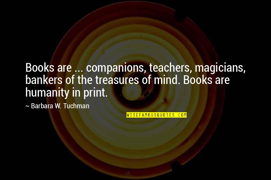 Magicians Quotes By Barbara W. Tuchman: Books are ... companions, teachers, magicians, bankers of