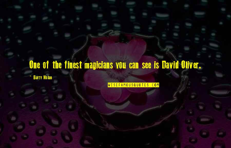 Magicians Quotes By Barry Nolan: One of the finest magicians you can see