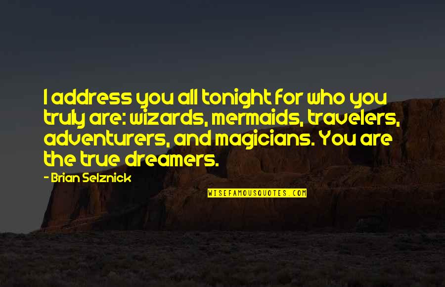 Magicians Quotes By Brian Selznick: I address you all tonight for who you