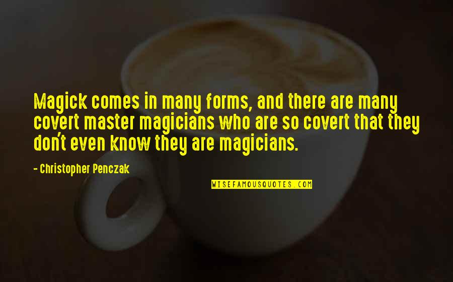 Magicians Quotes By Christopher Penczak: Magick comes in many forms, and there are
