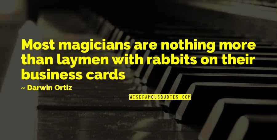 Magicians Quotes By Darwin Ortiz: Most magicians are nothing more than laymen with
