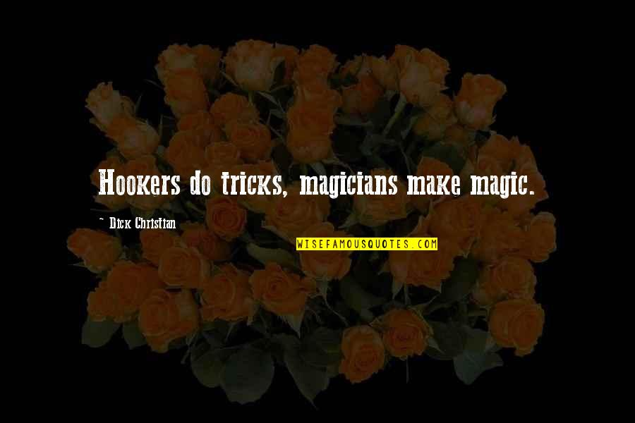 Magicians Quotes By Dick Christian: Hookers do tricks, magicians make magic.
