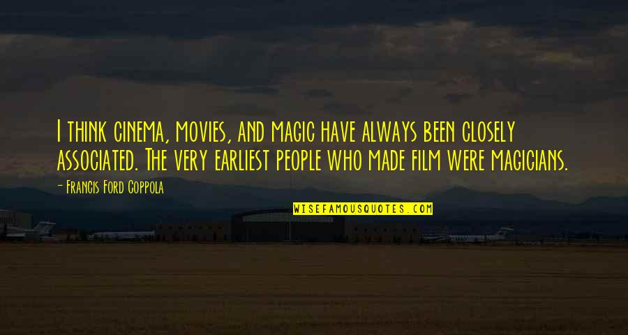 Magicians Quotes By Francis Ford Coppola: I think cinema, movies, and magic have always