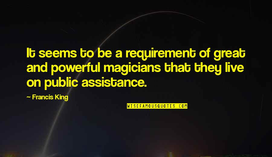 Magicians Quotes By Francis King: It seems to be a requirement of great