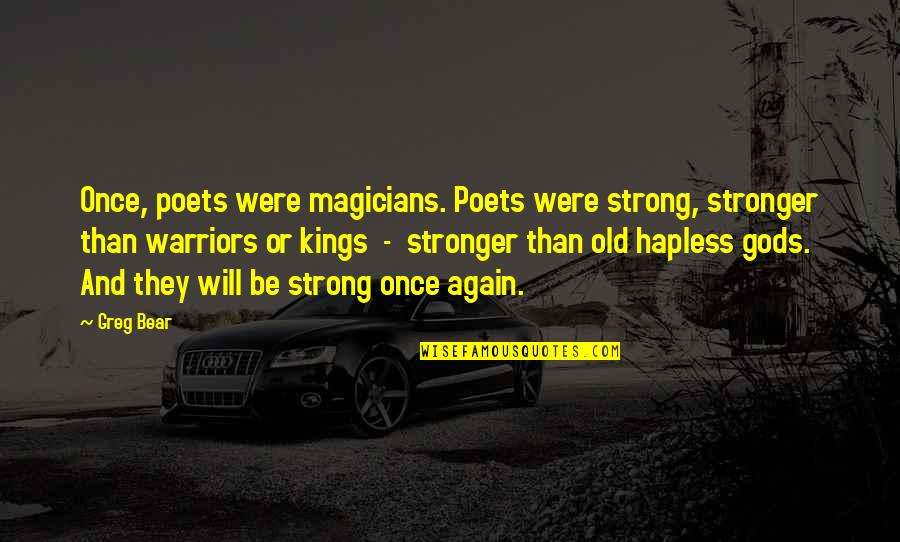 Magicians Quotes By Greg Bear: Once, poets were magicians. Poets were strong, stronger