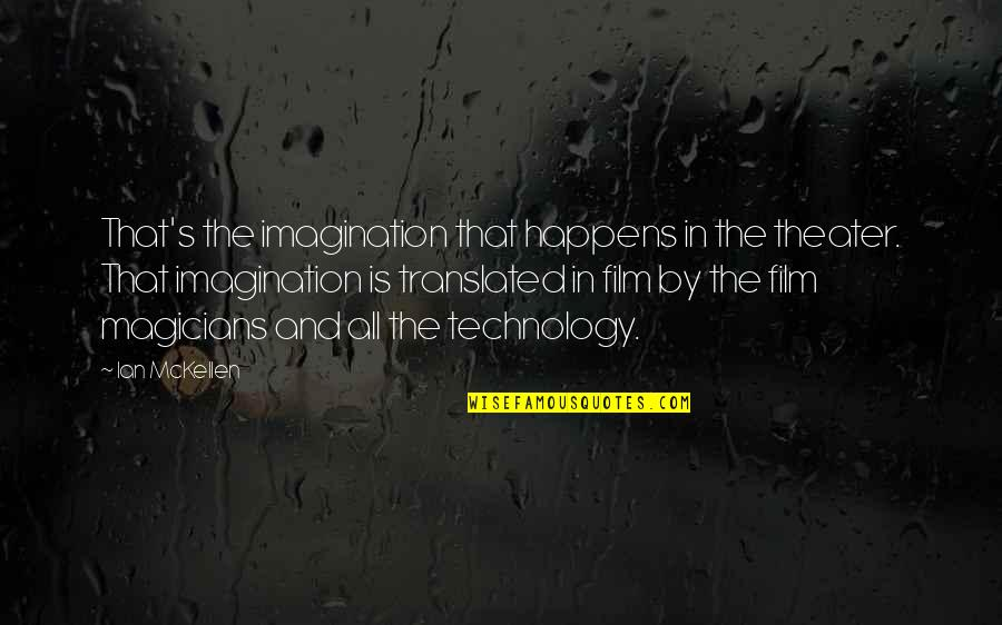 Magicians Quotes By Ian McKellen: That's the imagination that happens in the theater.