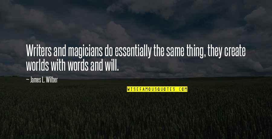 Magicians Quotes By James L. Wilber: Writers and magicians do essentially the same thing,