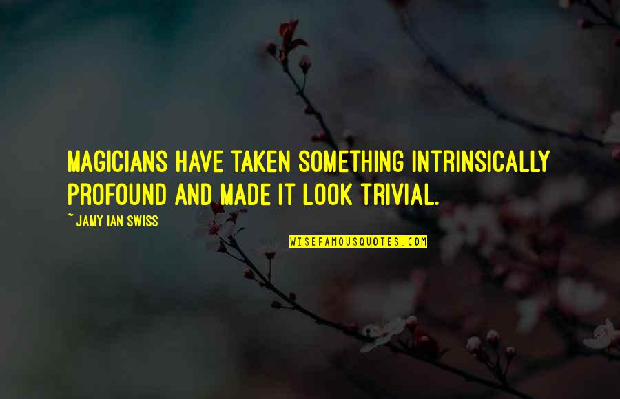 Magicians Quotes By Jamy Ian Swiss: Magicians have taken something intrinsically profound and made