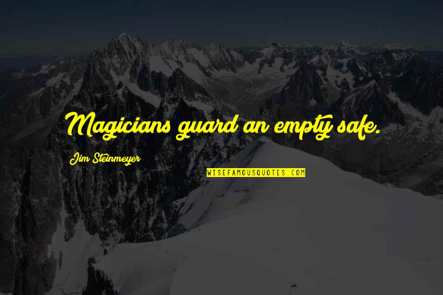 Magicians Quotes By Jim Steinmeyer: Magicians guard an empty safe.