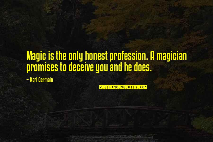 Magicians Quotes By Karl Germain: Magic is the only honest profession. A magician