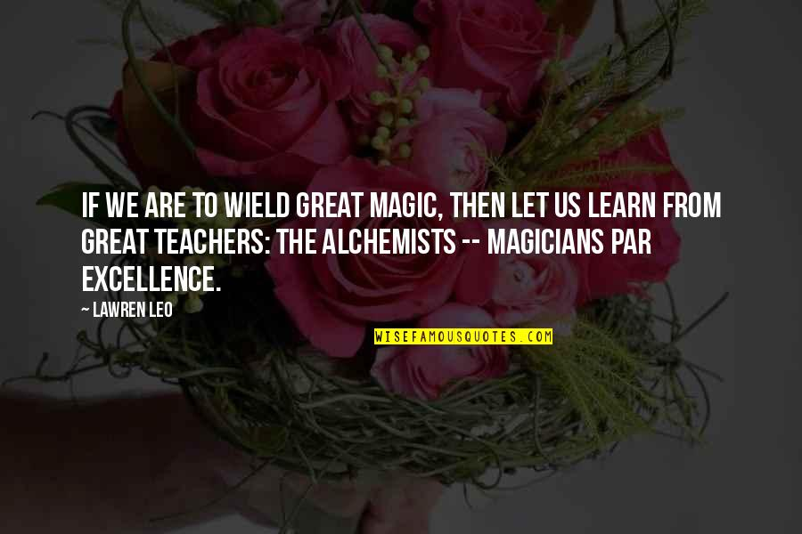 Magicians Quotes By Lawren Leo: If we are to wield great magic, then