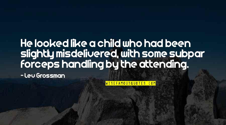 Magicians Quotes By Lev Grossman: He looked like a child who had been