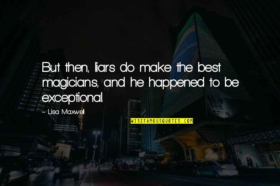 Magicians Quotes By Lisa Maxwell: But then, liars do make the best magicians,