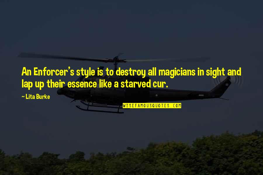 Magicians Quotes By Lita Burke: An Enforcer's style is to destroy all magicians