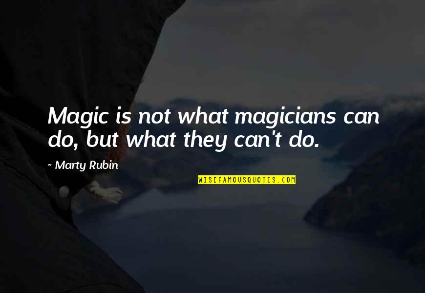 Magicians Quotes By Marty Rubin: Magic is not what magicians can do, but