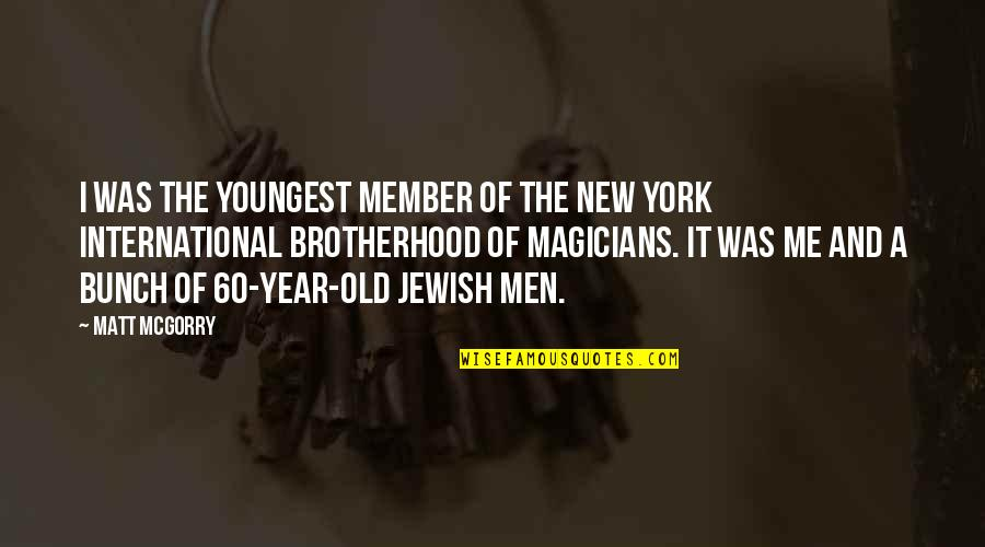 Magicians Quotes By Matt McGorry: I was the youngest member of the New