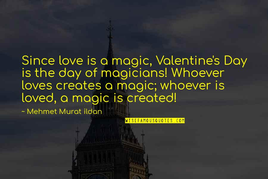 Magicians Quotes By Mehmet Murat Ildan: Since love is a magic, Valentine's Day is