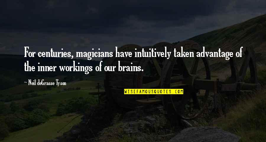 Magicians Quotes By Neil DeGrasse Tyson: For centuries, magicians have intuitively taken advantage of