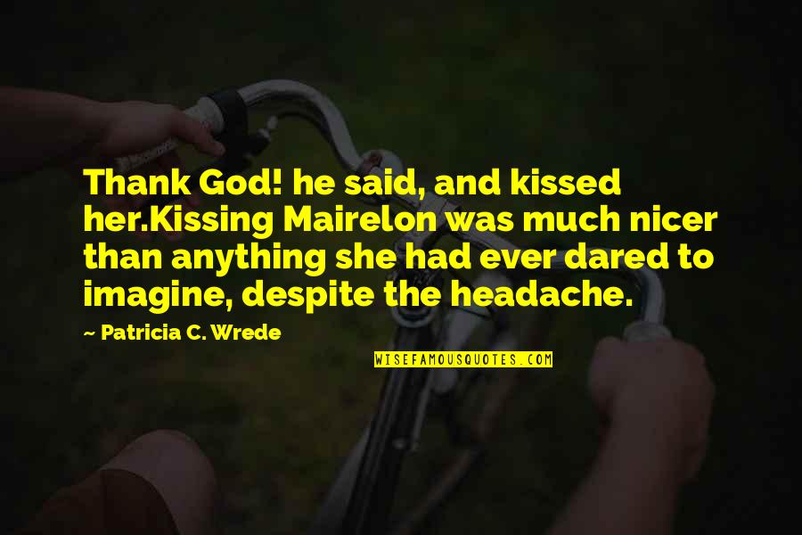 Magicians Quotes By Patricia C. Wrede: Thank God! he said, and kissed her.Kissing Mairelon
