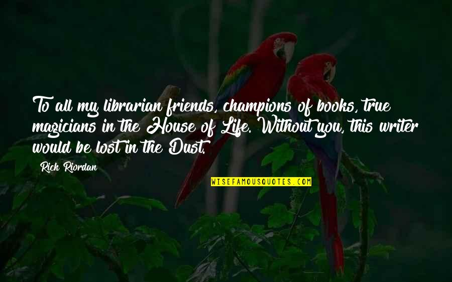 Magicians Quotes By Rick Riordan: To all my librarian friends, champions of books,