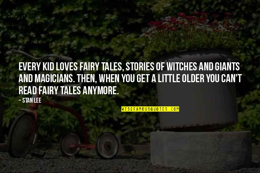 Magicians Quotes By Stan Lee: Every kid loves fairy tales, stories of witches
