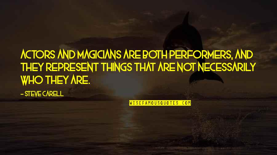 Magicians Quotes By Steve Carell: Actors and magicians are both performers, and they