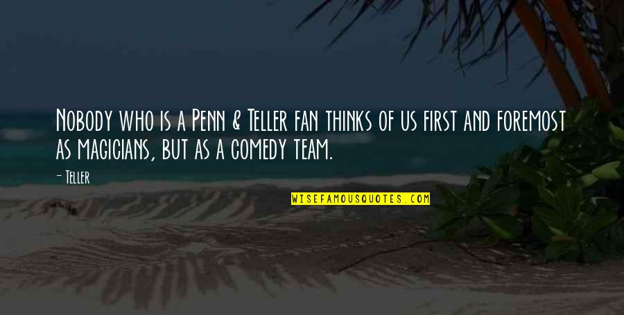 Magicians Quotes By Teller: Nobody who is a Penn & Teller fan