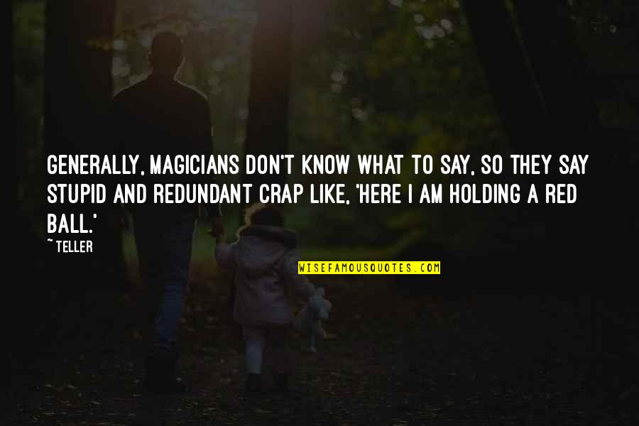 Magicians Quotes By Teller: Generally, magicians don't know what to say, so