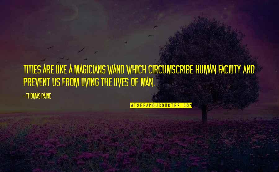 Magicians Quotes By Thomas Paine: Titles are like a magicians wand which circumscribe