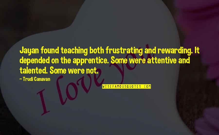 Magicians Quotes By Trudi Canavan: Jayan found teaching both frustrating and rewarding. It