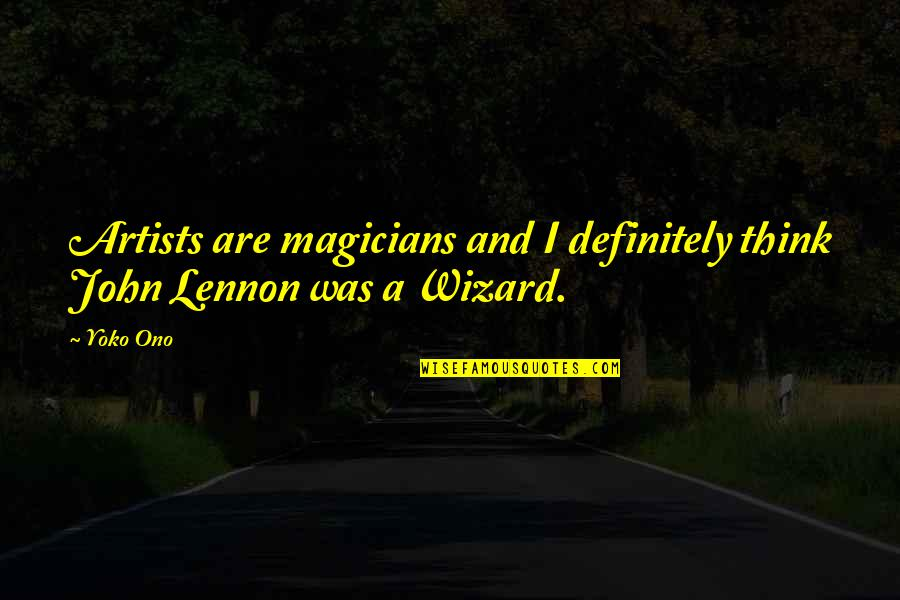 Magicians Quotes By Yoko Ono: Artists are magicians and I definitely think John