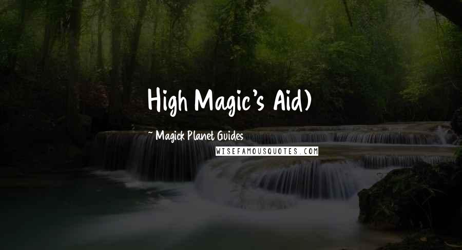 Magick Planet Guides quotes: High Magic's Aid)