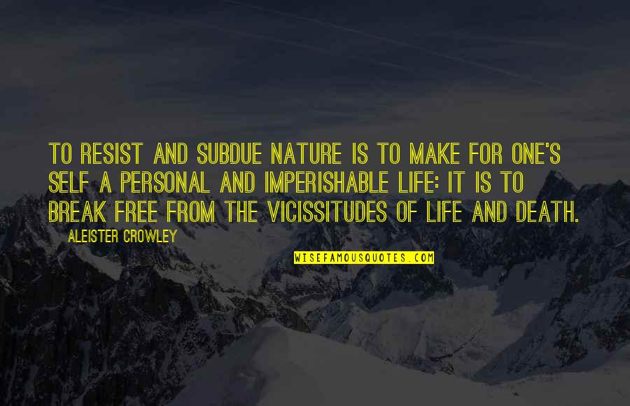 Magic's Quotes By Aleister Crowley: To resist and subdue Nature is to make