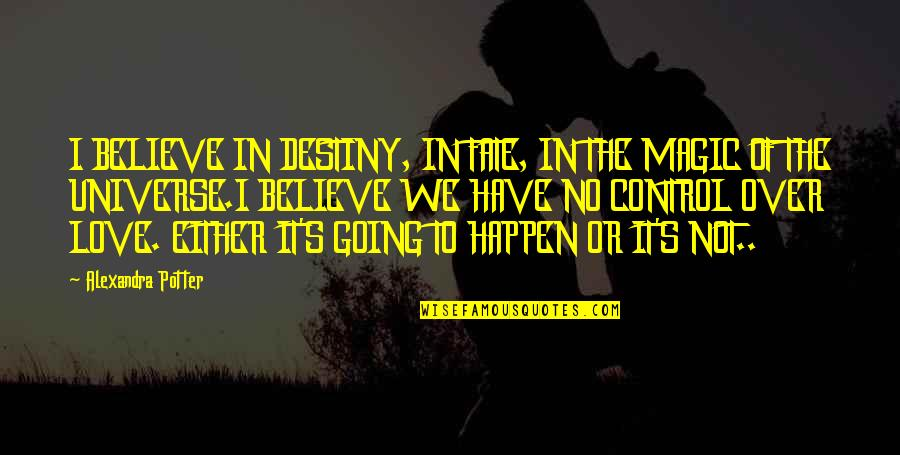 Magic's Quotes By Alexandra Potter: I BELIEVE IN DESTINY, IN FATE, IN THE