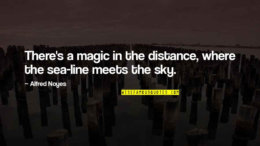 Magic's Quotes By Alfred Noyes: There's a magic in the distance, where the
